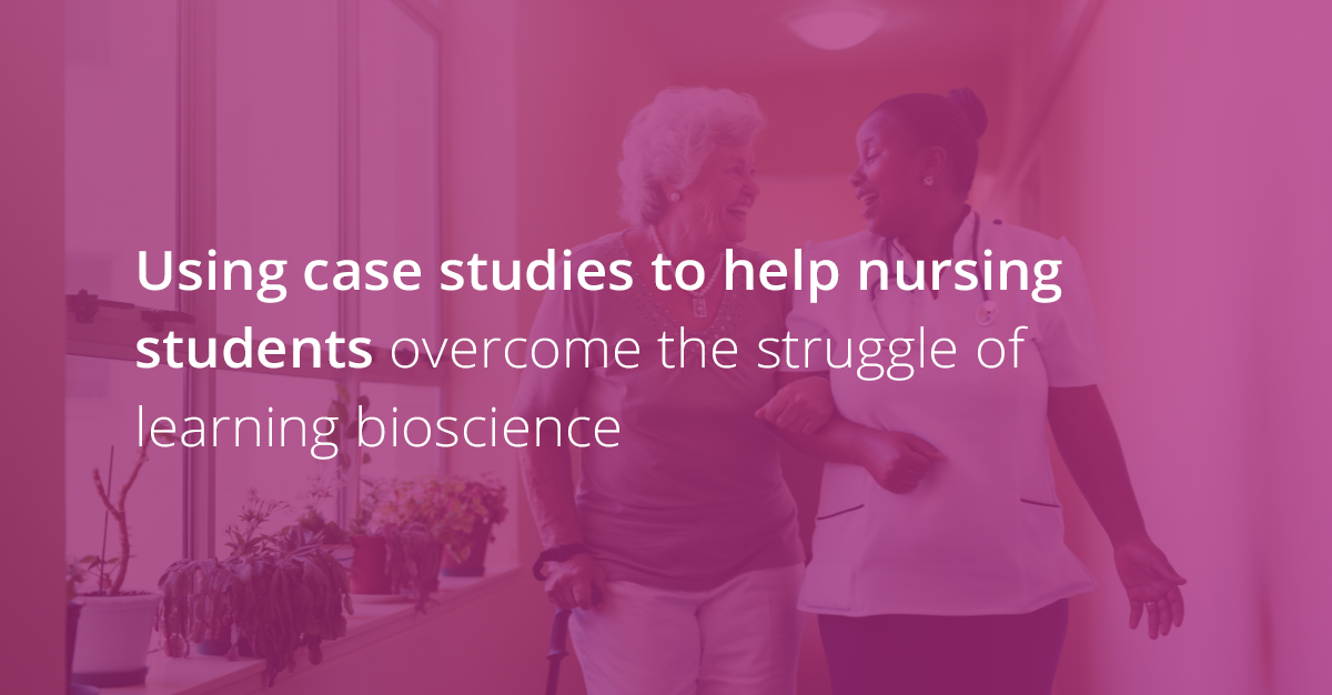 Using case studies to help nursing students overcome the struggle of learning bioscience